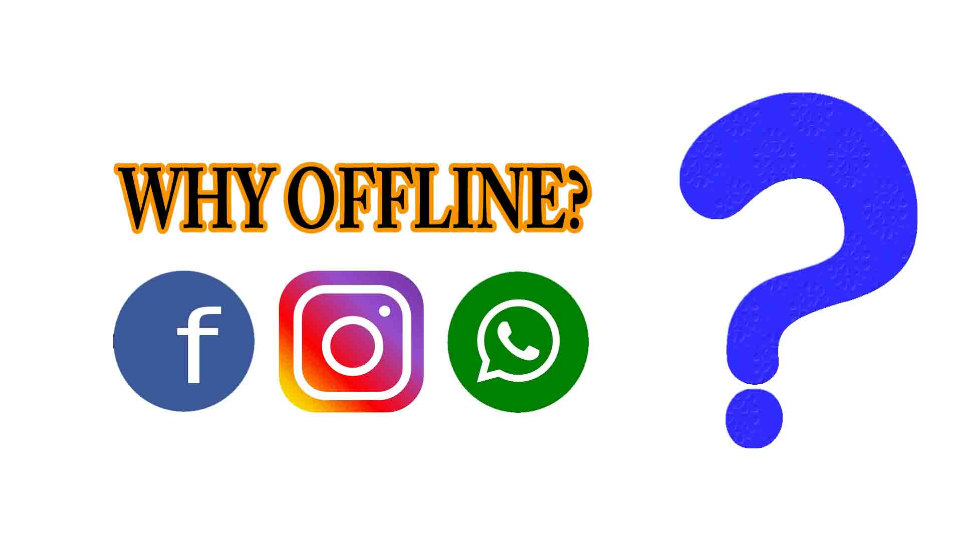 WHY FACEBOOK OFFLINE